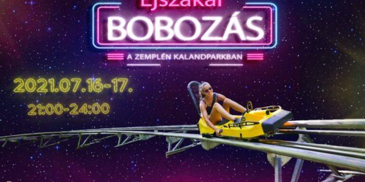 Ma és holnap éjszakai bobozási lehetőség a Zemplén Kalandparkban!